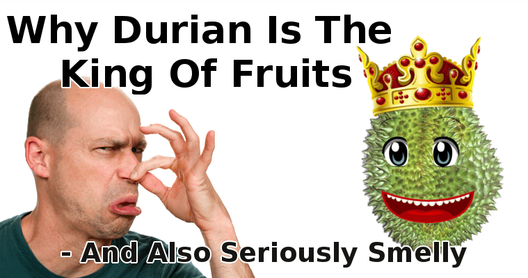 Why Durian Is The King Of Fruits